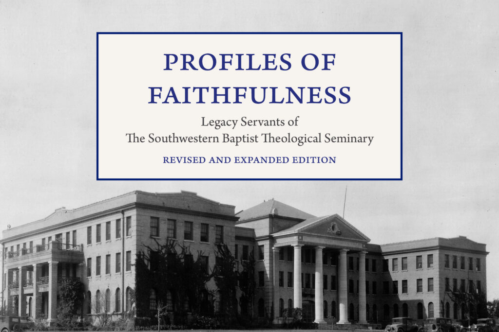 Revised and expanded 'Profiles of Faithfulness' highlights 38 'legacy servants' of Southwestern Seminary